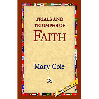 Trials and Triumphs of Faith by Cole & Mary