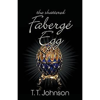 The Shattered Faberge Egg by Johnson & T. T.