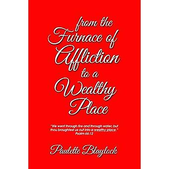 From the Furnace of Affliction to a Wealthy Place by Blaylock & Paulette