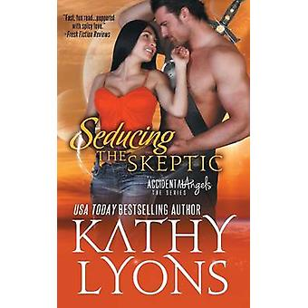 Seducing the Skeptic The Accidental Angels Series Book 1 by Lyons & Kathy