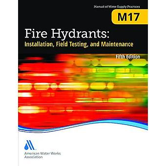 M17 Fire Hydrants Installation Field Testing and Maintenance Fifth Edition by AWWA