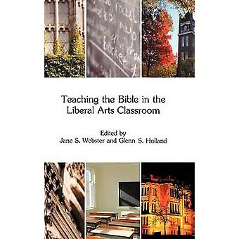 Teaching the Bible in the Liberal Arts Classroom by Webster & Jane S.