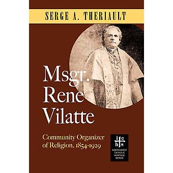 Msgr. Ren Vilatte Community Organizer of Religion 18541929 by Theriault & Serge A.