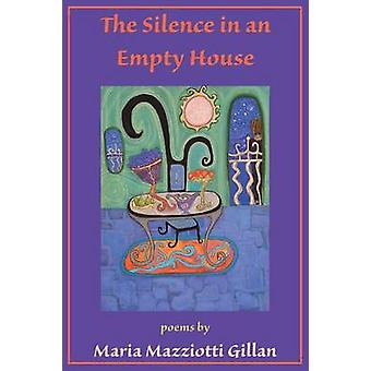 The Silence in an Empty House by Gillan & Maria Mazziotti