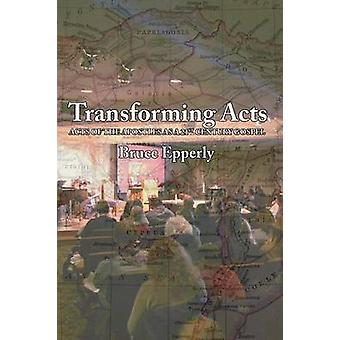 Transforming Acts Acts of the Apostles as a 21st Century Gospel by Epperly & Bruce G.