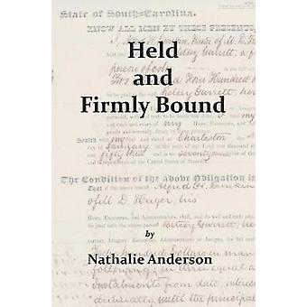 Held and Firmly Bound by Anderson & Nathalie F