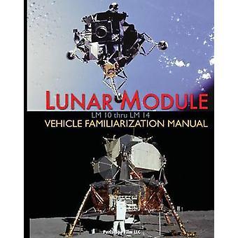 Lunar Module LM 10 Thru LM 14 Vehicle Familiarization Manual by Grumman