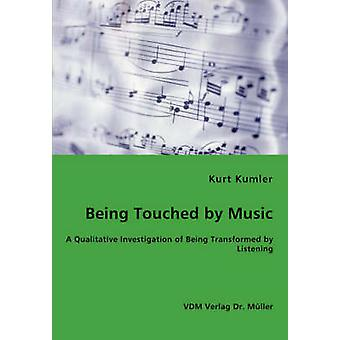 Being Touched by Music  A Qualitative Investigation of Being Transformed by Listening by Kumler & Kurt
