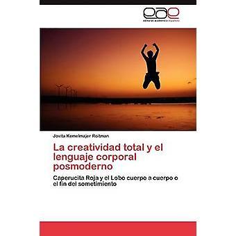 La creatividad total y el lenguaje corporal posmoderno by Kemelmajer Roitman Jovita