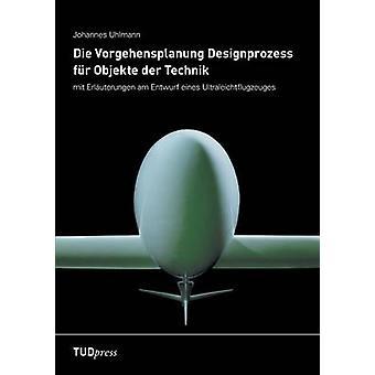 Die Vorgehensplanung Designprozess fr Objekte der Technik by Uhlmann & Johannes