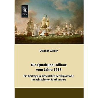Die QuadrupelAllianz Vom Jahre 1718 by Weber & Ottokar
