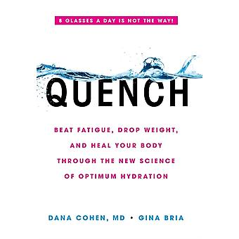 Quench Beat Fatigue Drop Weight and Heal Your Body Through the New Science of Optimum Hydration by Cohen & Dana