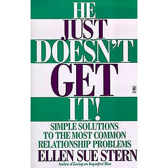 He Just Doesnt Get It Simple Solutions to the Most Common Relationship Problems by Stern & Ellen Sue