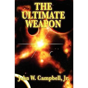 The Ultimate Weapon by Campbell & John W. & Jr.