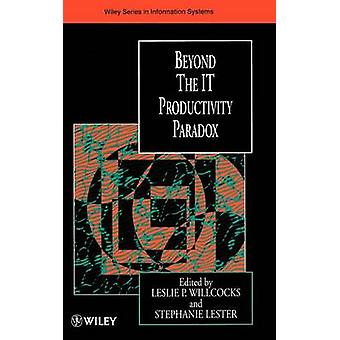 Beyond the IT Productivity Paradox - Assessment Issue by Leslie P. Wil