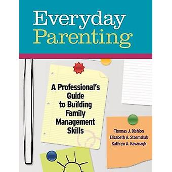 Everyday Parenting - A Professional's Guide to Building Family Managem