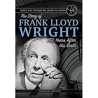 People That Changed the Course of History - The Story of Frank Lloyd W