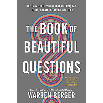 The Book of Beautiful Questions - The Powerful Questions That Will Hel