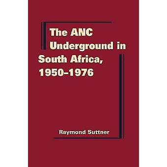 The ANC Underground in South Africa - 1950-1976 by Raymond Suttner -