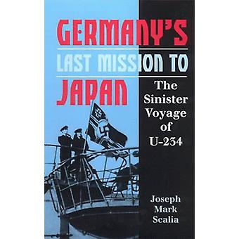 Germany's Last Mission to Japan - the Sinister Voyage of U-234 by Jose