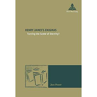 Henry James's Engimas - Turning the Screw of Eternity? by Jean Perrot