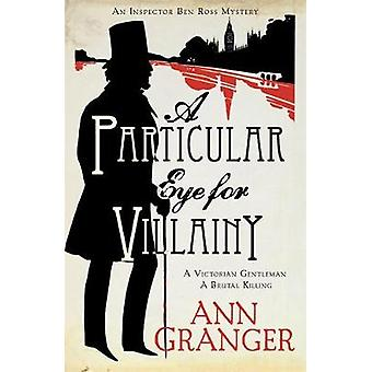 A Particular Eye for Villainy Inspector Ben Ross Mystery 4  A gripping Victorian mystery of secrets murder and family ties by Ann Granger