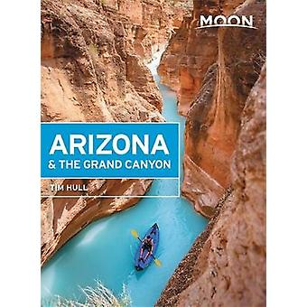 Moon Arizona & the Grand Canyon (Fifteenth Edition) by Tim Hull -