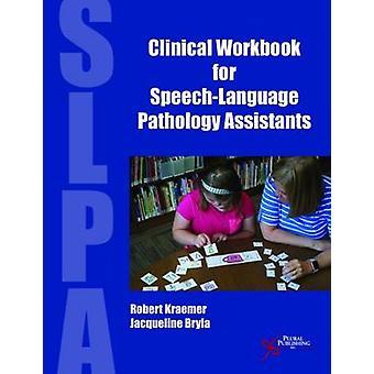 Clinical Workbook for Speech-Language Pathology Assistants by Robert