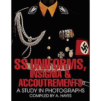 SS Uniforms Insignia and Accoutrements A Study in Photographs by A Hayes