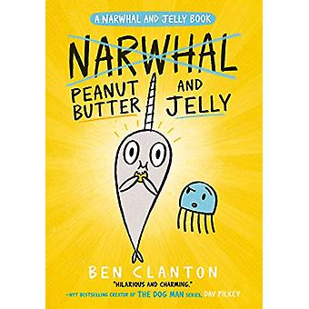 Peanut Butter and Jelly (Narwhal and Jelly 3) by Ben Clanton - 978140