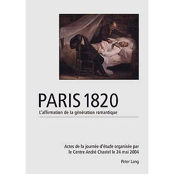 Paris 1820. l'Affirmation de la Generation Romantique - Actes de la Jo