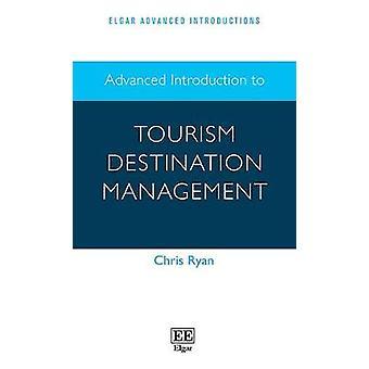 Advanced Introduction to Tourism Destination Management by Chris Ryan