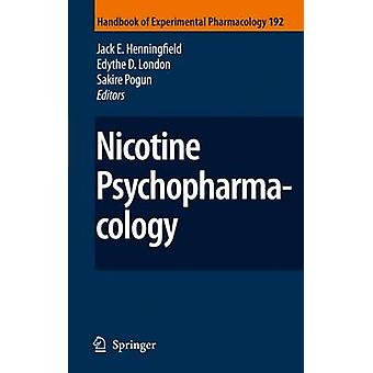 Nicotine Psychopharmacology by Edited by Jack E Henningfield & Edited by Emma Calvento & Edited by Edythe D London & Edited by Sakire Pogun