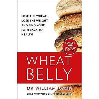 Weizenbauch: Verlieren Sie den Weizen, verlieren Sie das Gewicht und finden Sie Ihren Weg zurück zur Gesundheit