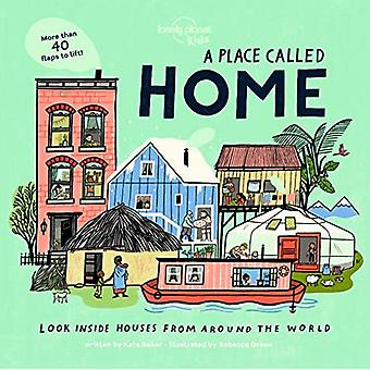 A Place Called Home: Look Inside Houses Around the World (Lonely Planet Kids)