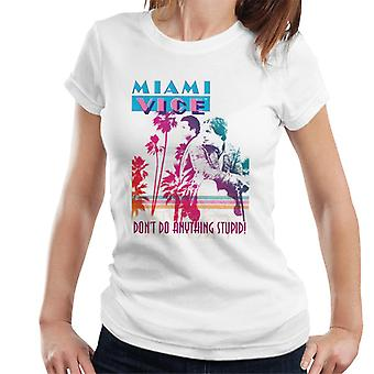 Miami Vice Dont Do Anything Stupid Women's T-Shirt