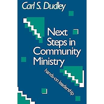 Next Steps in Community Ministry - Hands-on Leadership by Carl S. Dudl
