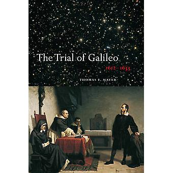 The Trial of Galileo 16121633 by Edited by Thomas F Mayer