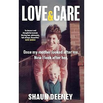 Love and Care 'An honest and thoughtful memoir Moving but full of hope Beautiful' Kate Mosse