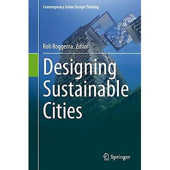 Designing Sustainable Cities by Edited by Rob Roggema