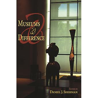Museums and Difference 21st Century Studies by Edited by Daniel J Sherman