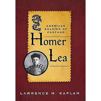 Homer Lea - Soldat américain de fortune par Lawrence M. Kaplan - 978081