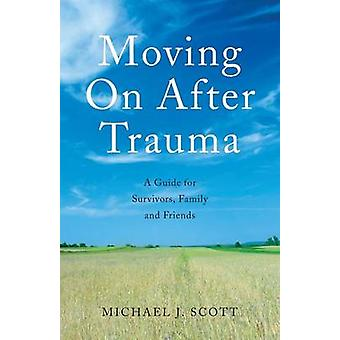 Moving On After Trauma by Scott & Michael J. Consultant Psychologist & Liverpool & UK