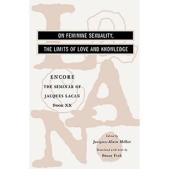 The Seminar of Jacques Lacan - On Feminine Sexuality - the Limits of L