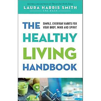 The Healthy Living Handbook - Simple - Everyday Habits for Your Body -