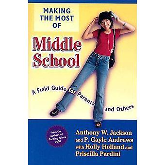 Making the Most of Middle School - A Field Guide for Parents and Other