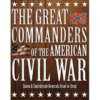 The Great Commanders of the American Civil War - Union & Confedera
