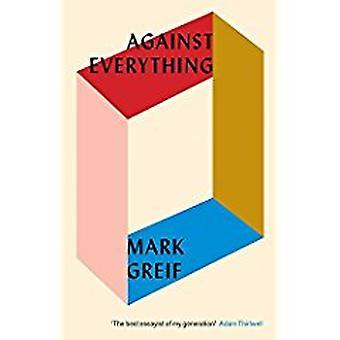Mod alt - på uærlig gange af Mark Greif - 9781784785932