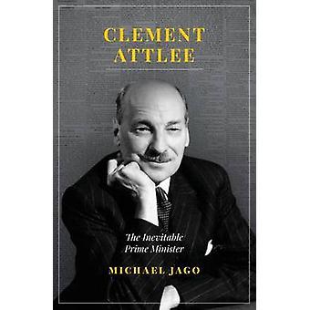 Clement Attlee - den oundvikliga premiärministern av Michael Jago - 97818