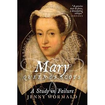 Mary - Queen of Scots - A Study in Failure by Jenny Wormald - 97819109